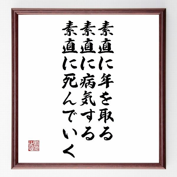 偉人の言葉、名言、格言、座右の銘『『素直に年を取る、素直に病気する、素直に死んでいく』